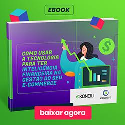 E-book - Como usar a tecnologia para ter Inteligência Financeira na gestão do seu e-commerce (Eccosys & Koncili)